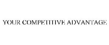 YOUR COMPETITIVE ADVANTAGE