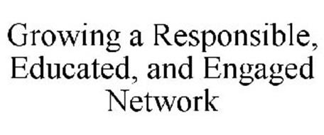 GROWING A RESPONSIBLE, EDUCATED, AND ENGAGED NETWORK