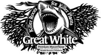 GREAT WHITE KILLER ROOTS FOR KILLER PLANTS PREMIUM MYCORRHIZAE BENEFICIAL BACTERIA & TRICHODERMA
