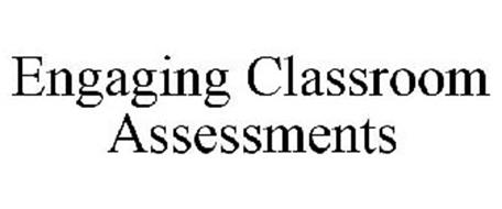 ENGAGING CLASSROOM ASSESSMENTS