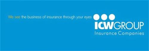 WE SEE THE BUSINESS OF INSURANCE THROUGH YOUR EYES ICWGROUP INSURANCE COMPANIES