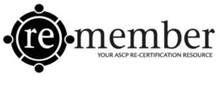 RE-MEMBER YOUR ASCP RE-CERTIFICATION RESOURCE
