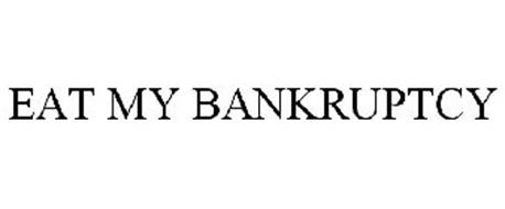 EAT MY BANKRUPTCY