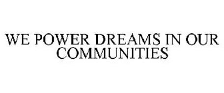 WE POWER DREAMS IN OUR COMMUNITIES