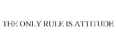 THE ONLY RULE IS ATTITUDE