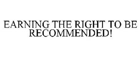 EARNING THE RIGHT TO BE RECOMMENDED!