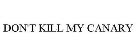 DON'T KILL MY CANARY