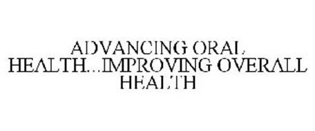 ADVANCING ORAL HEALTH...IMPROVING OVERALL HEALTH
