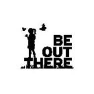 BE OUT THERE