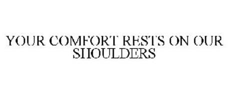 YOUR COMFORT RESTS ON OUR SHOULDERS