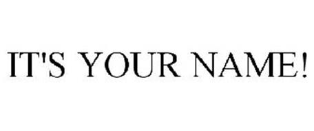 IT'S YOUR NAME!