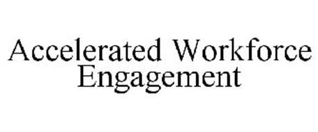 ACCELERATED WORKFORCE ENGAGEMENT