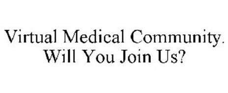VIRTUAL MEDICAL COMMUNITY. WILL YOU JOIN US?