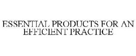 ESSENTIAL PRODUCTS FOR AN EFFICIENT PRACTICE