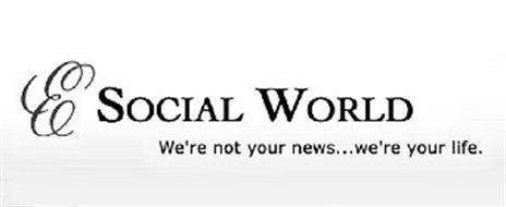 E SOCIAL WORLD WE'RE NOT YOUR NEWS...WE'RE YOUR LIFE.
