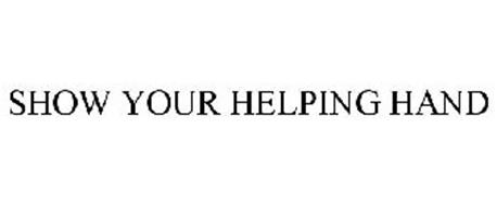 SHOW YOUR HELPING HAND