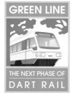 GREEN LINE THE NEXT PHASE OF DART RAIL