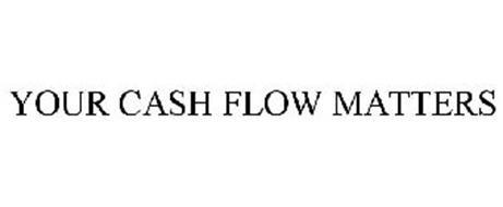 YOUR CASH FLOW MATTERS