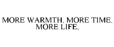 MORE WARMTH. MORE TIME. MORE LIFE.