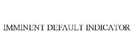IMMINENT DEFAULT INDICATOR