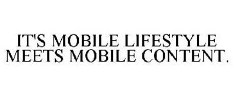 IT'S MOBILE LIFESTYLE MEETS MOBILE CONTENT.