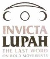 INVICTA LUPAH THE LAST WORD ON BOLD MOVEMENTS