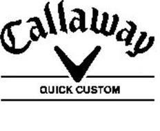 CALLAWAY QUICK CUSTOM