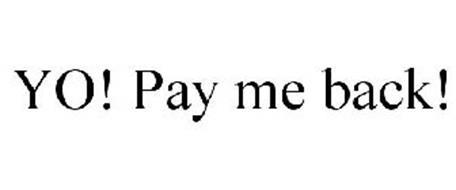 YO! PAY ME BACK!