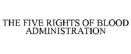 THE FIVE RIGHTS OF BLOOD ADMINISTRATION