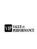 VIP VALUE IN PERFORMANCE