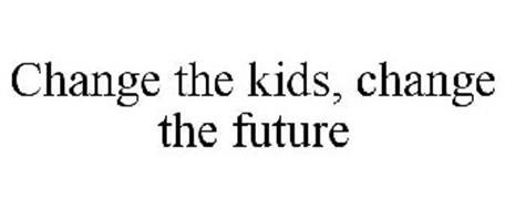 CHANGE THE KIDS, CHANGE THE FUTURE