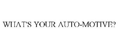 WHAT'S YOUR AUTO-MOTIVE?