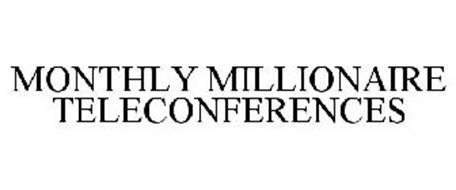 MONTHLY MILLIONAIRE TELECONFERENCES