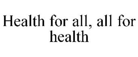 HEALTH FOR ALL, ALL FOR HEALTH