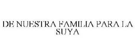 DE NUESTRA FAMILIA PARA LA SUYA