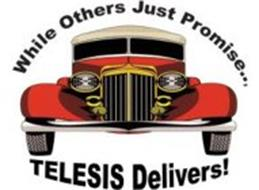 WHILE OTHERS JUST PROMISE... TELESIS DELIVERS!