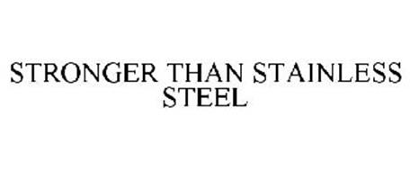 STRONGER THAN STAINLESS STEEL