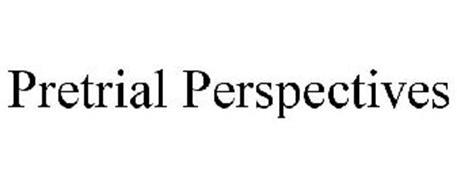 PRETRIAL PERSPECTIVES
