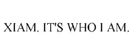 XIAM. IT'S WHO I AM.