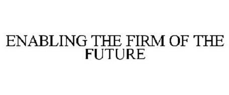 ENABLING THE FIRM OF THE FUTURE