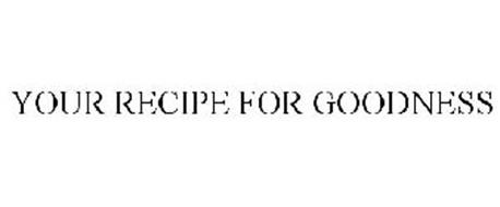 YOUR RECIPE FOR GOODNESS