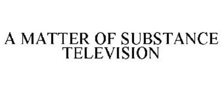 A MATTER OF SUBSTANCE TELEVISION