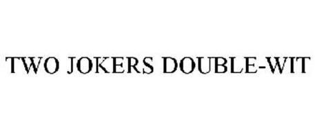 TWO JOKERS DOUBLE-WIT