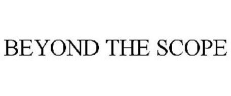 BEYOND THE SCOPE