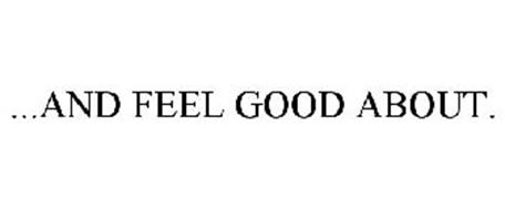 ...AND FEEL GOOD ABOUT.