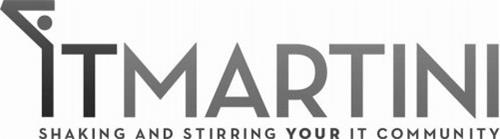ITMARTINI SHAKING AND STIRRING YOUR IT COMMUNITY