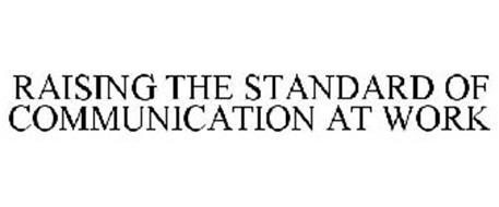 RAISING THE STANDARD OF COMMUNICATION AT WORK