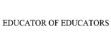 EDUCATOR OF EDUCATORS