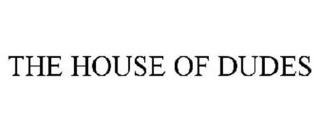THE HOUSE OF DUDES