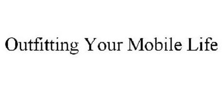 OUTFITTING YOUR MOBILE LIFE